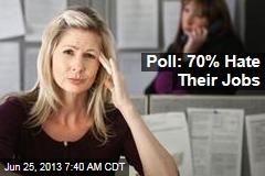 Poll: 70% Hate Their Jobs