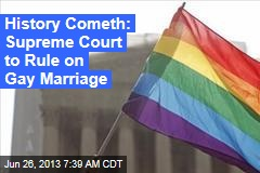 History Cometh: Supreme Court to Rule on Gay Marriage