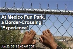 At Mexico Fun Park, a Border-Crossing 'Experience'