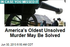 America's Oldest Unsolved Murder May Be Solved