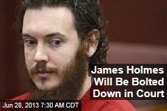 James Holmes Will Be Bolted Down in Court