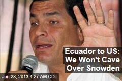 Ecuador to US: We Won't Cave Over Snowden