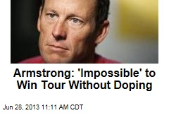 Armstrong: 'Impossible' to Win Tour Without Doping