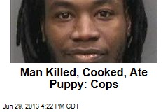 Man Killed, Cooked, Ate Puppy: Cops