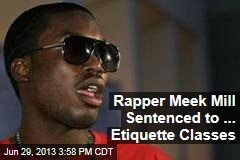 Rapper Meek Mill Sentenced to ... Etiquette Classes