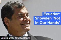 Ecuador: Snowden 'Not in Our Hands'
