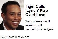 Tiger Calls 'Lynch' Flap Overblown