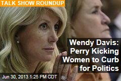 Wendy Davis: Perry Kicking Women to Curb for Politics
