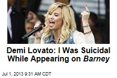 Demi Lovato: I Was Suicidal While Appearing on Barney