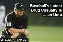 Baseball's Latest Drug Casualty Is ... an Ump
