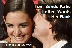 Tom Sends Katie Letter, Wants Her Back