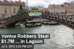 Venice Robbers Steal $1.7M ... in Lagoon