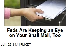 Feds Are Keeping an Eye on Your Snail Mail, Too