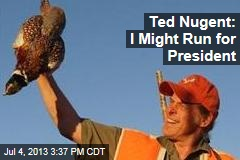 Ted Nugent: I Might Run for President