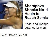 Sharapova Shocks No. 1 Henin to Reach Semis