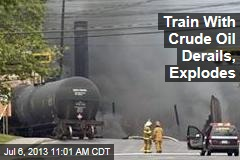 Train With Crude Oil Derails, Explodes