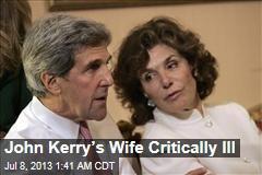 John Kerry's Wife Critically Ill