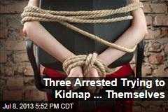Three Arrested Trying to Kidnap ... Themselves