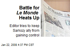 Battle for Le Monde Heats Up