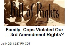 Family: Cops Violated Our ... 3rd Amendment Rights?