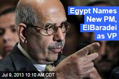 Egypt Names New PM, ElBaradei as VP