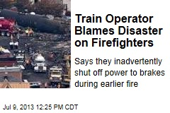 Train Operator Blames Disaster on Firefighters