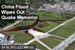 China Flood Wipes Out Quake Memorial