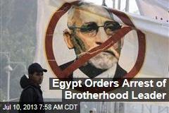 Egypt Orders Arrest of Brotherhood Leader
