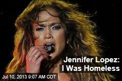 Jennifer Lopez: I Was Homeless
