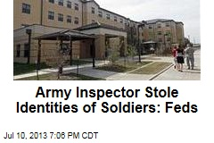 Army Inspector Stole Identities of Soldiers: Feds