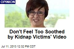 Don't Feel Too Soothed by Kidnap Victims' Video