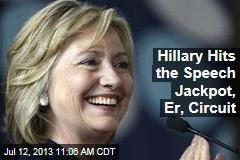 Hillary Hits the Speech Jackpot, Er, Circuit