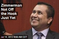 Zimmerman Not Off the Hook Just Yet