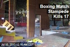 Boxing Match Stampede Kills 17