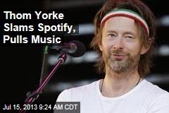 Thom Yorke Slams Spotify, Pulls Music