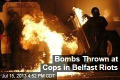 Bombs Thrown at Cops in Belfast Riots