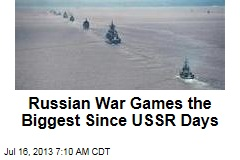 Russian War Games the Biggest Since USSR Days
