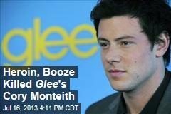Heroin, Booze Killed Glee 's Cory Monteith