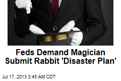 Feds to Magician: What's Your Rabbit Disaster Plan?