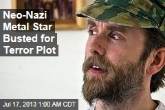 Neo-Nazi Metal Star Busted for Terror Plot