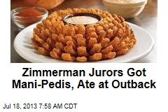 Zimmerman Jurors Got Mani-Pedis, Ate at Outback