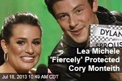 Lea Michele 'Fiercely' Protected Cory Monteith