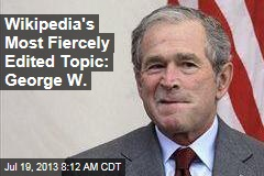 Wikipedia's Most Fiercely Edited Topic: George W.