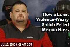 How a Lone, Violence-Weary Snitch Felled Mexico Boss