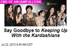 Say Goodbye to Keeping Up With the Kardashians