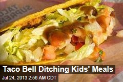 Taco Bell Ditching Kids' Meals