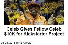 Celeb Gives Fellow Celeb $10K for Kickstarter Project