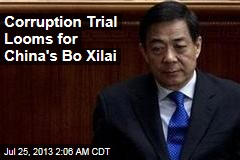 China's Bo Xilai Poised for Trial Over Corruption