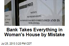 Bank Takes Everything in Woman's House by Mistake