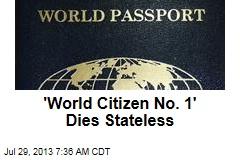 'World Citizen No. 1' Dies Stateless